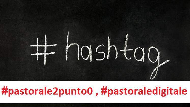 Pastorale Digitale nuovi hashtag